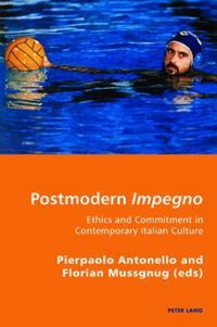 Postmodern Impegno - Impegno Postmoderno: Ethics and Commitment in Contemporary Italian Culture - Etica E Engagement Nella Cultura Italiana Contempora