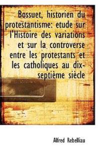 Bossuet, Historien Du Protestantisme