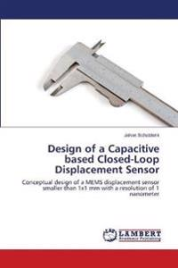 Design of a Capacitive Based Closed-Loop Displacement Sensor