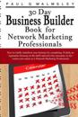 30 Day Business Builder Book for Network Marketing Professionals: How to Totally Transform Your Business by Completing 30 Daily Assignments Focusing o