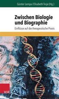 Zwischen Biologie Und Biographie: Einflusse Auf Die Therapeutische Praxis