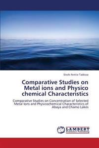 Comparative Studies on Metal Ions and Physico Chemical Characteristics