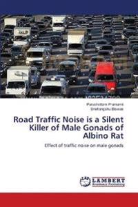 Road Traffic Noise Is a Silent Killer of Male Gonads of Albino Rat