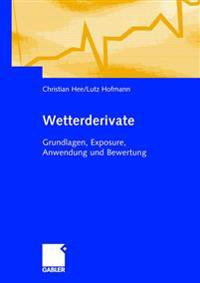 Wetterderivate: Grundlagen, Exposure, Anwendung Und Bewertung