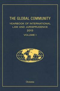 The Global Community Yearbook of International Law and Jurisprudence 2013