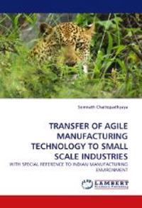 Transfer of Agile Manufacturing Technology to Small Scale Industries