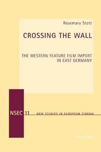 Crossing the Wall: The Western Feature Film Import in East Germany