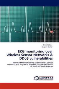 EKG Monitoring Over Wireless Sensor Networks & Ddos Vulnerabilities