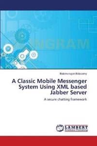 A Classic Mobile Messenger System Using XML Based Jabber Server