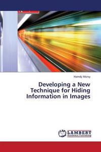 Developing a New Technique for Hiding Information in Images