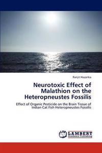 Neurotoxic Effect of Malathion on the Heteropneustes Fossilis