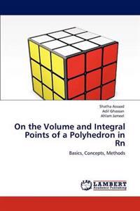 On the Volume and Integral Points of a Polyhedron in RN