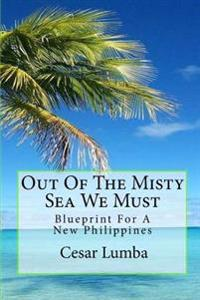 Out of the Misty Sea We Must: Blueprint for a New Philippines
