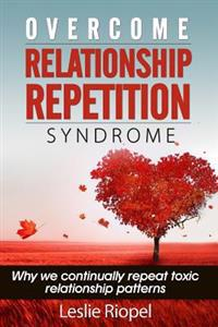 Overcome Relationship Repetition Syndrome