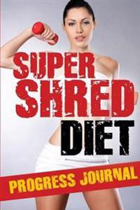 Super Shred Diet Progress Journal