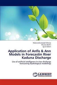 Application of Anfis & Ann Models in Forecastin River Kaduna Discharge