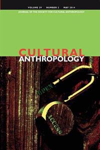 Cultural Anthropology: Journal of the Society for Cultural Anthropology (Volume 29, Number 2, May 2014)