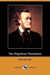 The Wagnerian Romances (Dodo Press)