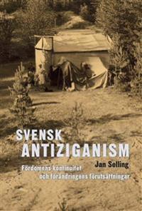 Svensk antiziganism : fördomens kontinuitet och förändringens förutsättningar