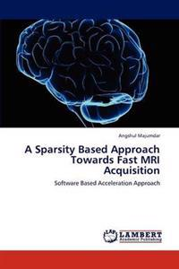 A Sparsity Based Approach Towards Fast MRI Acquisition