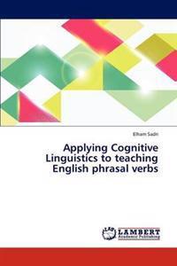 Applying Cognitive Linguistics to Teaching English Phrasal Verbs