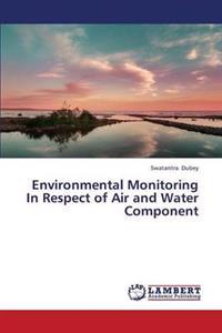 Environmental Monitoring in Respect of Air and Water Component