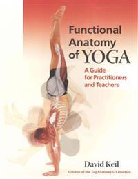 Functional anatomy of yoga - a guide for practitioners and teachers