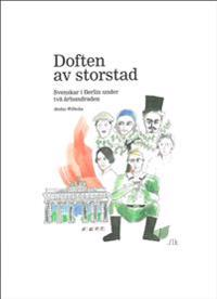 Doften av storstad : svenskar i Berlin under två århundraden
