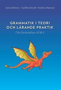 Grammatik i teori och lärande praktik : Från förskoleklass till åk 3