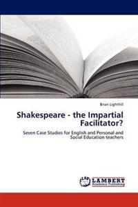 Shakespeare - The Impartial Facilitator?