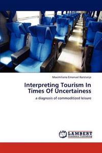 Interpreting Tourism in Times of Uncertainess