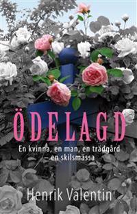 Ödelagd : en kvinna, en man, en trädgård - en skilsmässa