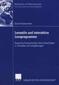 Lernstile Und Interaktive Lernprogramme: Kognitive Komponenten Des Lernerfolges in Virtuellen Lernumgebungen
