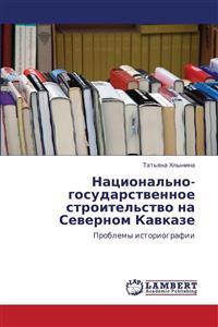Natsional'no-Gosudarstvennoe Stroitel'stvo Na Severnom Kavkaze