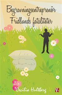 Bokomslag Begravningsentreprenör Fridlunds fataliteter av Cecilia Hultberg