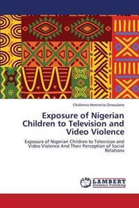Exposure of Nigerian Children to Television and Video Violence