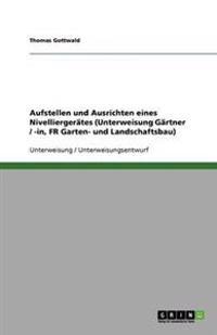 Aufstellen Und Ausrichten Eines Nivelliergerates (Unterweisung Gartner/-In, Fr Garten- Und Landschaftsbau)
