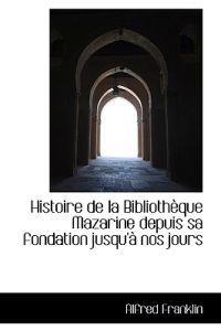 Histoire de La Biblioth Que Mazarine Depuis Sa Fondation Jusqu' Nos Jours