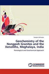 Geochemistry of the Nongpoh Granites and the Xenoliths, Meghalaya, India
