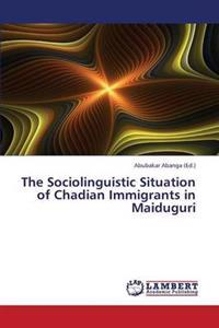 The Sociolinguistic Situation of Chadian Immigrants in Maiduguri