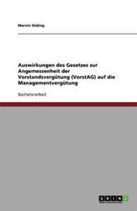 Auswirkungen Des Gesetzes Zur Angemessenheit Der Vorstandsvergutung (Vorstag) Auf Die Managementvergutung