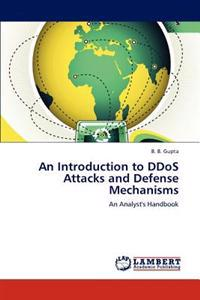 An Introduction to Ddos Attacks and Defense Mechanisms