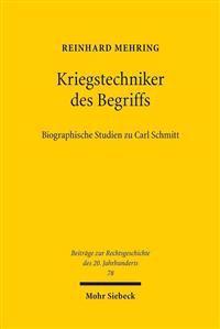Kriegstechniker Des Begriffs: Biographische Studien Zu Carl Schmitt