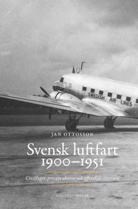 Svensk luftfart 1900-1951 : civilflyget, privata aktörer och offentliga intressen
