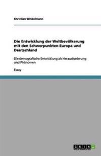 Die Entwicklung Der Weltbevolkerung Mit Den Schwerpunkten Europa Und Deutschland