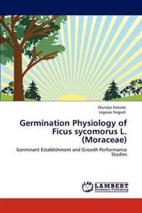 Germination Physiology of Ficus Sycomorus L. (Moraceae)