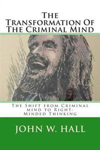 The Transformation of the Criminal Mind: Shifting from Criminal Mind to Right-Minded Thinking