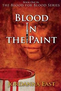 Blood in the Paint: Book One in the Blood for Blood Series