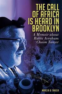 The Call of Africa Is Heard in Brooklyn: A Memoir about Rabbi Avraham Tanzer