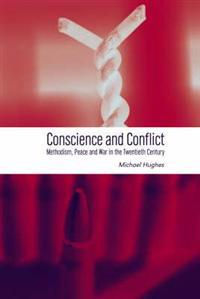 Conscience and Conflict: Methodism, Peace and War in the Twentieth Century